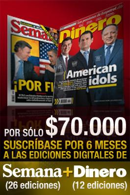 Por sólo $70.000 suscríbase por 6 meses a las ediciones digitales de SEMANA (26 ediciones digitales) + DINERO (12 ediciones digitales)
